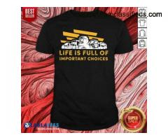 Cute Life Is Full Of Important Choices Shirt