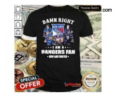 Perfect  Players 2021 Damn Right I'm A Rangers Fan Now And Forever Shirt
